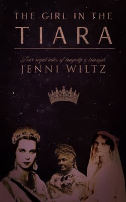 The Girl in the Tiara: Four Royal Tales of Tragedy & Triumph - Your free PDF, a gift for signing up for my mailing list