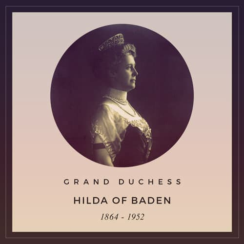 Grand Duchess Hilda of Baden 1864-1952