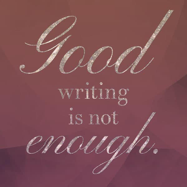 Pullquote in gold cursive: Good writing is not enough.