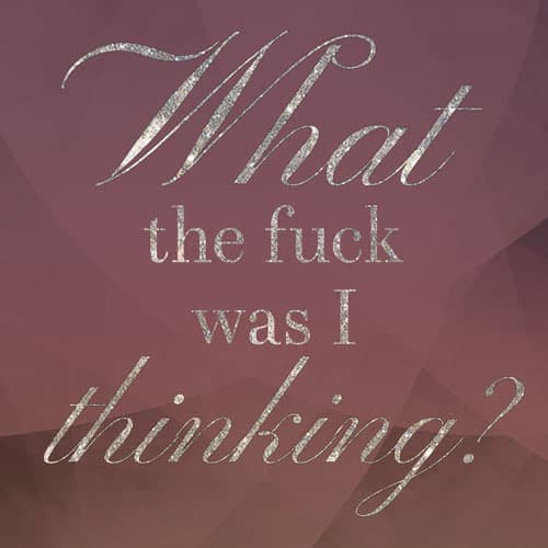 Text-based graphic in gold glitter cursive: What the fuck was I thinking? | from Who Stole Grand Duchess Hilda of Baden's Tiara?