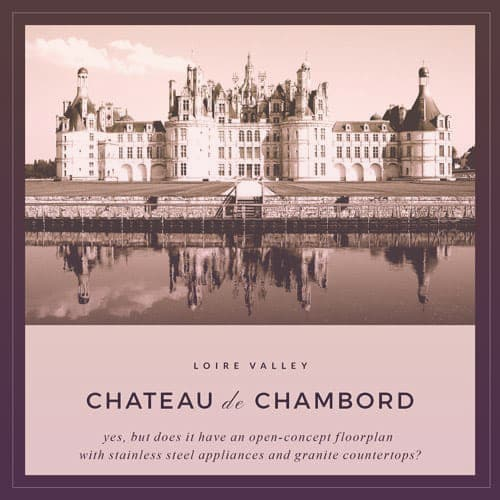The lovely Renaissance palace, Chateau de Chambord, with the caption: yes, but does it have an open-concept floorplan with stainless steel appliances and granite countertops?  | From Archduchess Maria Anna of Austria's Tiara on GirlInTheTiara.com.