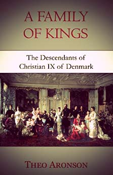 A Family of Kings: The Descendants of Christian IX of Denmark by Theo Aronson