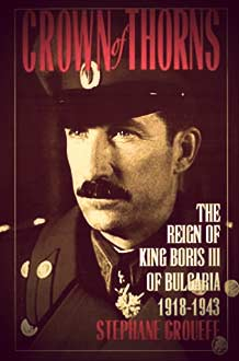 Crown of Thorns: The Reign of King Boris III of Bulgaria 1918-1943 | The Girl in the Tiara 2019 Royal Reading List