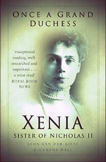 Once a Grand Duchess: Xenia, Sister of Niciholas II by John Van der Kiste and Coryne Hall