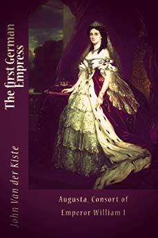 The First German Empress by John Van der Kiste