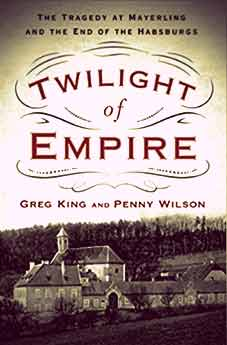 Twilight of Empire: The Tragedy at Mayerling and the End of the Habsburgs by Greg King and Penny Wilson | The Girl in the Tiara 2019 Royal Reading List