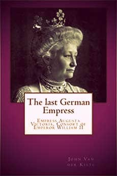 The Last German Empress by John Van der Kiste