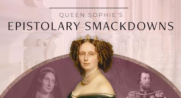 Queen Sophie's Espistolary Smackdowns