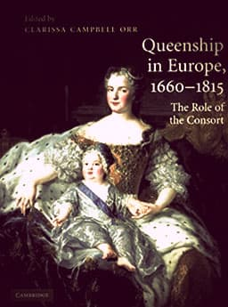 Queenship in Europe, 1660-1815 edited by Clarissa Campbell Orr