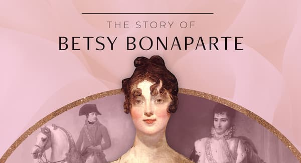 The Story of Betsy Bonaparte
