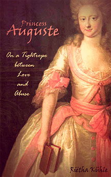 Princess Auguste: On a Tightrope between Love and Abuse by Riëtha Kühle