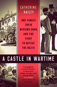 A Castle in Wartime by Catherine Bailey