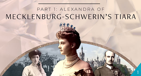 Alexandra of Mecklenburg-Schwerin's Tiara: Part 1